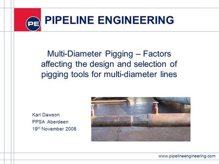 Www.pipelineengineering.com PIPELINE ENGINEERING Multi-Diameter Pigging – Factors affecting the design and selection of pigging tools for multi-diameter.