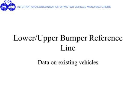 Lower/Upper Bumper Reference Line Data on existing vehicles INTERNATIONAL ORGANIZATION OF MOTOR VEHICLE MANUFACTURERS.