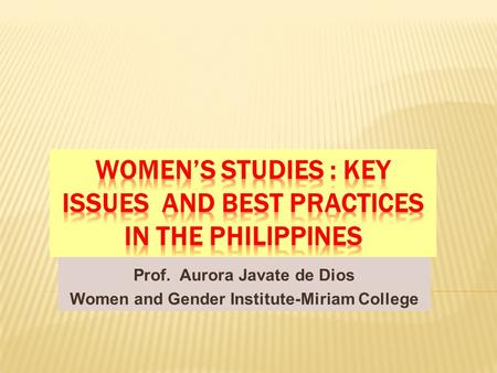Prof. Aurora Javate de Dios Women and Gender Institute-Miriam College.