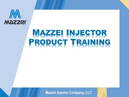 "Mazzei Injector Company, LLC INSTRUCTIONS Click ""Page Down"" to forward to the next slide."