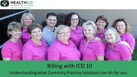 Billing with ICD 10 Understanding what Centricity Practice Solutions can do for you.