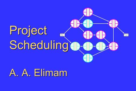 Project Scheduling A. A. Elimam FinishStart. Project Scheduling Need to plan and control large/time consuming projects.
