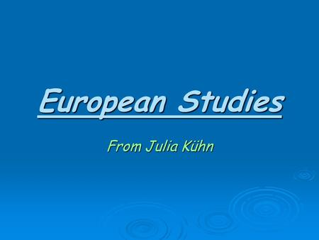 European Studies From Julia Kühn That's me:  My name is Julia Kühn.  I am 16 years old and my birthday is the 14th august (so, I'm a loin).  I live.