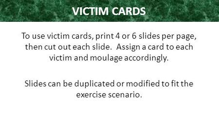 VICTIM CARDS To use victim cards, print 4 or 6 slides per page, then cut out each slide. Assign a card to each victim and moulage accordingly. Slides can.