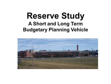 Reserve Study A Short and Long Term Budgetary Planning Vehicle.