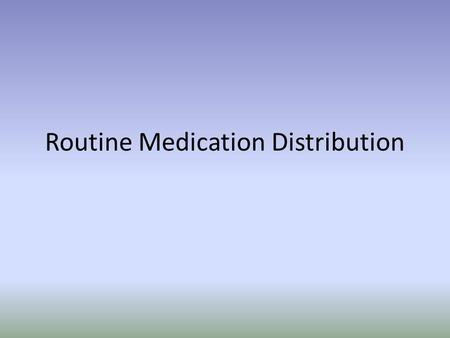 Routine Medication Distribution