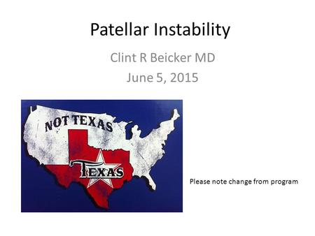 Patellar Instability Clint R Beicker MD June 5, 2015 Please note change from program.