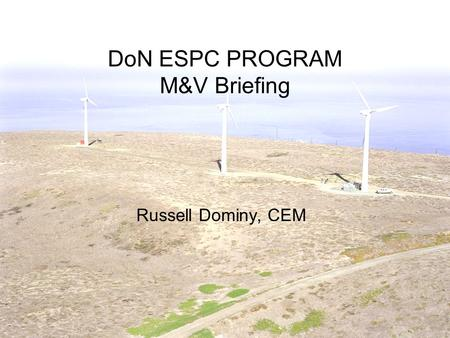 DoN ESPC PROGRAM M&V Briefing Russell Dominy, CEM.