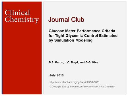 © Copyright 2009 by the American Association for Clinical Chemistry Glucose Meter Performance Criteria for Tight Glycemic Control Estimated by Simulation.
