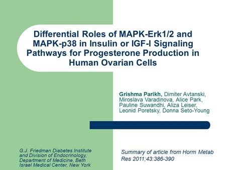 Differential Roles of MAPK-Erk1/2 and MAPK-p38 in Insulin or IGF-I Signaling Pathways for Progesterone Production in Human Ovarian Cells Summary of article.