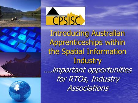 Introducing Australian Apprenticeships within the Spatial Information Industry ….important opportunities for RTOs, Industry Associations.