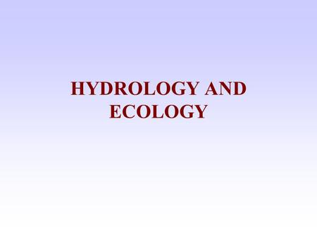 HYDROLOGY AND ECOLOGY. HYDROLOGY WATER QUALITY HYDRAULICS GEOMORPHOLOGY ECOLOGY SOCIO/ECONOMICS RESEARCHTEACHINGPOLICYCONSULTANCY VERTICAL INTEGRATION.