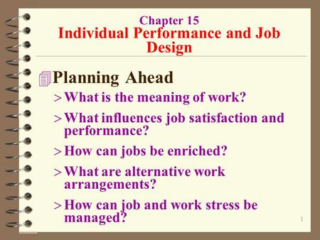 1 Chapter 15 Individual Performance and Job Design 4 Planning Ahead  What is the meaning of work?  What influences job satisfaction and performance?