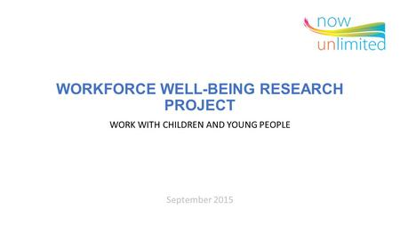 WORKFORCE WELL-BEING RESEARCH PROJECT WORK WITH CHILDREN AND YOUNG PEOPLE September 2015.