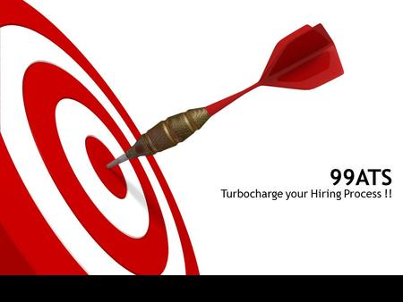 99ATS Turbocharge your Hiring Process !!. ON TARGET Solution offered by 99ATS Overview Introduction Gaps in Recruitment Process Screenshot overview of.