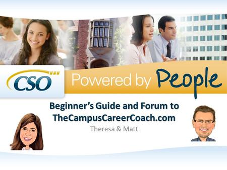 Beginner's Guide and Forum to TheCampusCareerCoach.com Theresa & Matt.