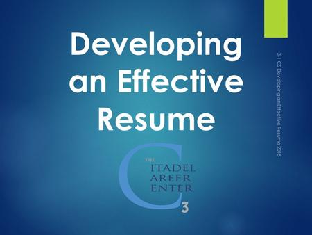 Developing an Effective Resume 3-1 CS Developing an Effective Resume 2015.