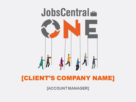 [CLIENT'S COMPANY NAME] [ACCOUNT MANAGER]. [ABOUT CLIENT: ABOUT 4 SLIDES]  Research about your client and their industry –Visit their Career Site (if.