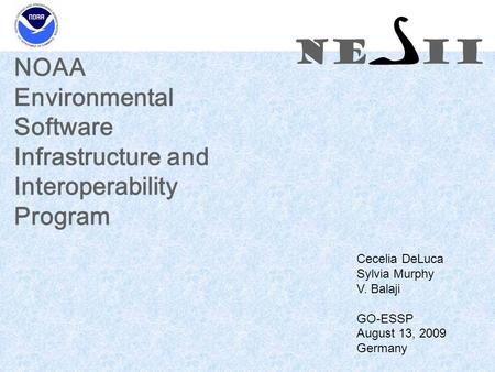 NE II NOAA Environmental Software Infrastructure and Interoperability Program Cecelia DeLuca Sylvia Murphy V. Balaji GO-ESSP August 13, 2009 Germany NE.