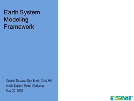 Www.esmf.ucar.edu Cecelia DeLuca, Don Stark, Chris Hill Arctic System Model Workshop May 20, 2008 Earth System Modeling Framework.