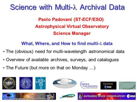 July 16, 2004P. Padovani, NEON Archive School Science with Multi- Archival Data Paolo Padovani (ST-ECF/ESO) Astrophysical Virtual Observatory Science Manager.
