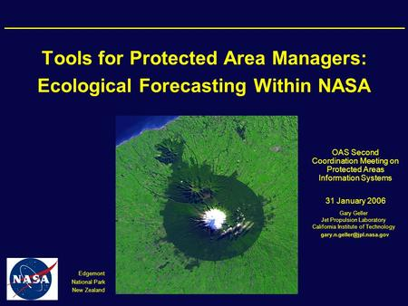 Tools for Protected Area Managers: Ecological Forecasting Within NASA Gary Geller Jet Propulsion Laboratory California Institute of Technology Edgemont.