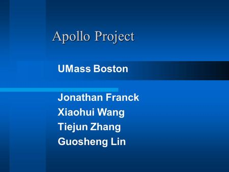 Apollo Project Jonathan Franck Xiaohui Wang Tiejun Zhang Guosheng Lin UMass Boston.