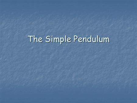 The Simple Pendulum. Recall from lecture that a pendulum will execute simple harmonic motion for small amplitude vibrations. Recall from lecture that.