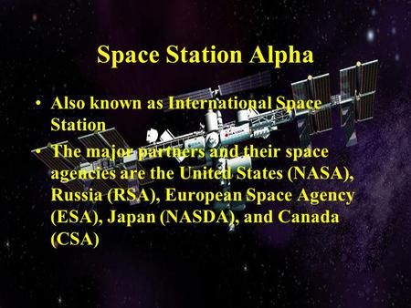 Space Station Alpha Also known as International Space Station The major partners and their space agencies are the United States (NASA), Russia (RSA), European.