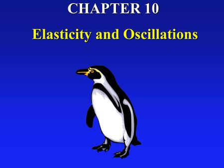 CHAPTER 10 Elasticity and Oscillations. l Oscillation or vibration = back-and-forth motion. l Repeats itself, hence it is periodic. l Vibrations common: