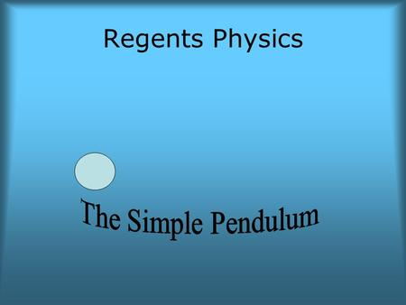Regents Physics. What is a Simple Pendulum? A simple pendulum consists of a bob or mass attached to a string of negligible mass  l m.