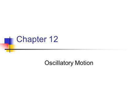 Chapter 12 Oscillatory Motion. Periodic Motion Periodic motion is motion of an object that regularly repeats The object returns to a given position after.