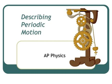 Describing Periodic Motion AP Physics. Hooke's Law.