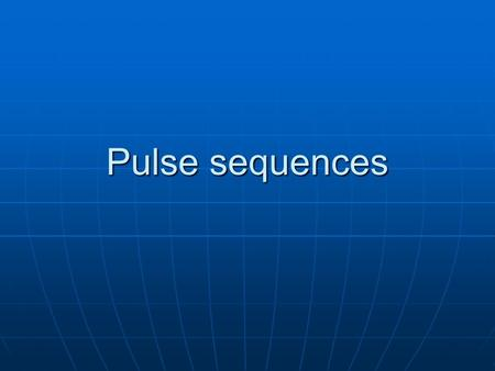 Pulse sequences. Categorization Spin echo Spin echo Conventional spin echoConventional spin echo Fast spin echoFast spin echo Inversion recovery Inversion.