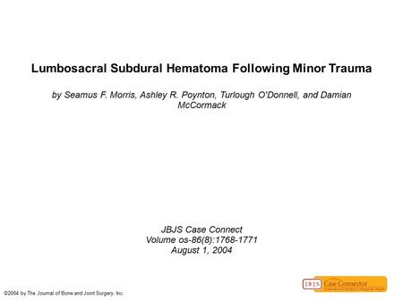 Lumbosacral Subdural Hematoma Following Minor Trauma by Seamus F. Morris, Ashley R. Poynton, Turlough O'Donnell, and Damian McCormack JBJS Case Connect.