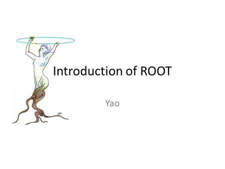 Introduction of ROOT Yao. ROOT Development In the mid 1990's, René Brun and Fons Rademakers, they had lead successful projects such as PAW, PIAF, and.