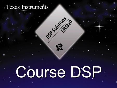 Texas Instruments Course DSP. Module 1 Outline Introduction Introduction  TI DSP Families  C6000 Architecture  C6000 Roadmap.