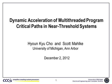 University of Michigan Electrical Engineering and Computer Science 1 Dynamic Acceleration of Multithreaded Program Critical Paths in Near-Threshold Systems.