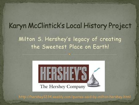 Milton S. Hershey's legacy of creating the Sweetest Place on Earth!