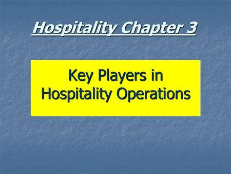 Hospitality Chapter 3 Key Players in Hospitality Operations.