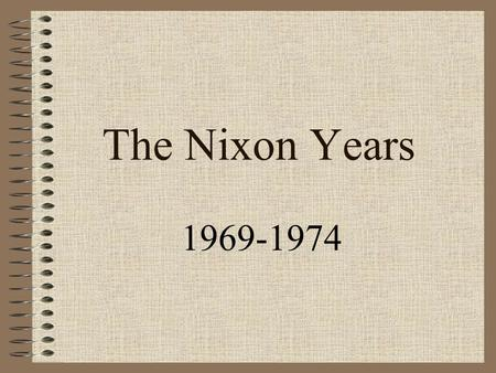 The Nixon Years 1969-1974. Richard Nixon Vietnam War New Strategy –renew Bombing of North –change draft system –Vietnamization - let South Vietnamese.
