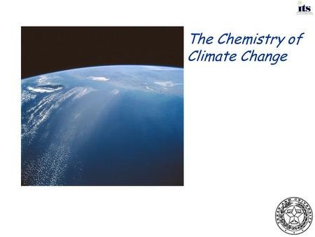 "The Chemistry of Climate Change. The Science of Global Climate ""There's a lot of differing data, but as far as I can gather, over the last hundred years."