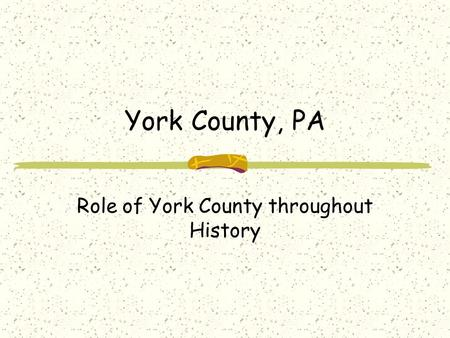 York County, PA Role of York County throughout History.