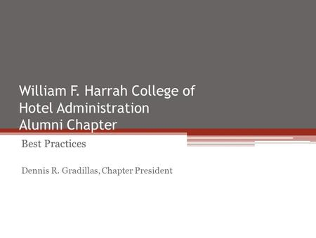 William F. Harrah College of Hotel Administration Alumni Chapter Best Practices Dennis R. Gradillas, Chapter President.