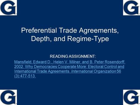 Preferential Trade Agreements, Depth, and Regime-Type READING ASSIGNMENT: Mansfield, Edward D., Helen V. Milner, and B. Peter Rosendorff. 2002. Why Democracies.
