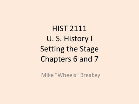 HIST 2111 U. S. History I Setting the Stage Chapters 6 and 7