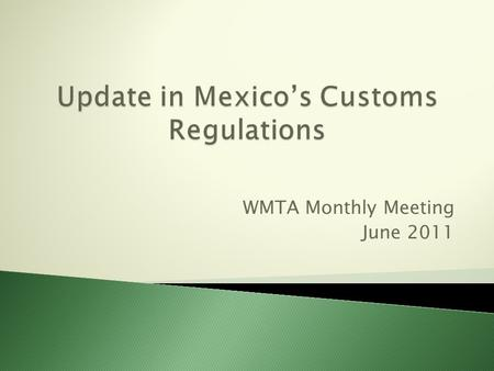 WMTA Monthly Meeting June 2011.  Dated April 24, the Third Amendment to the Mexican Customs Rules was published in Mexico's Official Gazette. The most.