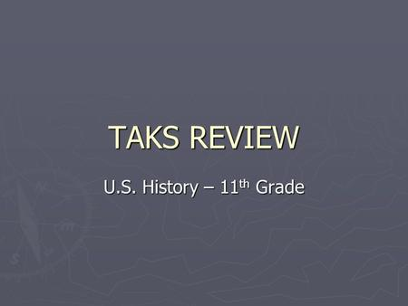 TAKS REVIEW U.S. History – 11 th Grade. Analyzing Multiple-Choice Questions  Steps for analyzing a multiple-choice question 1.Carefully read the question.