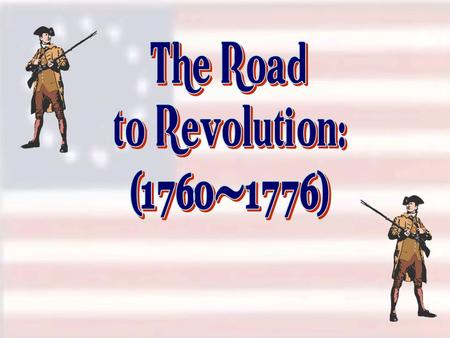 The Road to Revolution: (1760-1776).