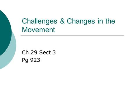 Challenges & Changes in the Movement Ch 29 Sect 3 Pg 923.